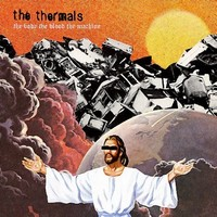 Thermals: The Body The Blood The Machine