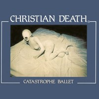 Christian Death: Catastrophe ballet