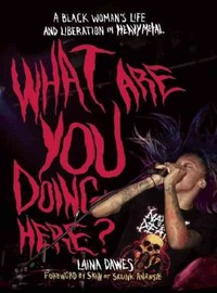 Dawes, Laina: What Are You Doing Here? - A Black Woman´s Life And Liberation In Heavy Metal