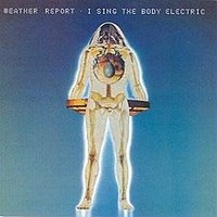 Weather Report : I Sing The Body Electric