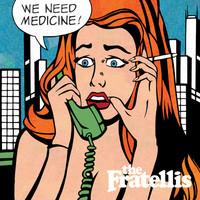Fratellis: We need medicine
