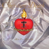 Christian Death: All The Love All The Hate (Part One: All The Love)