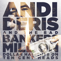 Andi Deris & Bad Bankers: Million Dollar Haircuts On Ten Cent