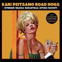 Peitsamo, Kari & Road Hogs: Kitarani haluaa rakastella äitiäsi rajusti