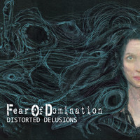 Fear Of Domination: Distorted Delusions -Limited digipak