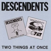 Descendents: Two Things at Once (Milo Goes to College/ Bonus Fat)