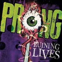 Prong: Ruining lives