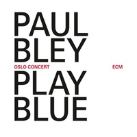 Bley, Paul: Play Blue - Live In Oslo