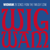 Wigwam: 28 songs from the twilight zone