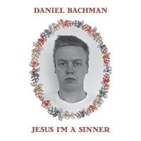 Bachman, Daniel: Jesus I'm a Sinner