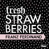 Franz Ferdinand: Fresh strawberries
