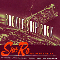 Sun Ra: Rocket Ship Rock
