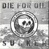 Biafra, Jello: Die for oil sucker/ pledge of allegiance