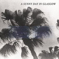 A Sunny Day In Glasgow: Sea When Absent
