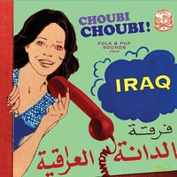V/A: Choubi Choubi!: Folk & Pop Sounds from Iraq Vol. 1