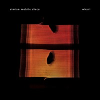 Simian Mobile Disco : Whorl