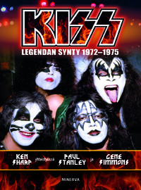 Kiss / Sharp, Ken / Stanley, Paul / Simmons, Gene : Kiss -legendan synty 1972-1975