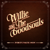 Willie and the Goodsouls: Fortunate Son
