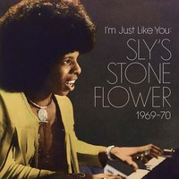 Sly & The Family Stone: I'm Just Like You: Sly's Stone Flower 1969-70