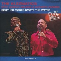 Klezmatics: Brother Moses Smote the Water (live from Berlin)