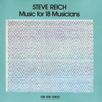 Reich, Steve: Music for 18 musicians