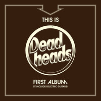 Deadheads: This Is Deadheads First Album