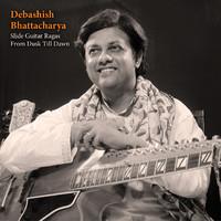 Bhattacharya, Debashish: Slide guitar ragas from dusk till dawn