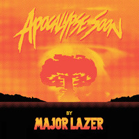 Major Lazer: Apocalypse Soon