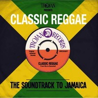 V/A: Trojan presents Classic Reggae: The Soundtrack To Jamaica