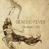 Dengue Fever: Deepest Lake