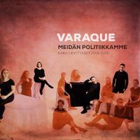 Varaque: Meidän politiikkamme - Kaikki levytykset 2001-2015
