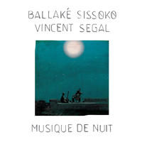 Sissoko, Ballake & Segal, Vincent: Musique de nuit
