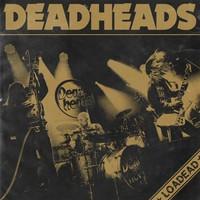 Deadheads: Loadead