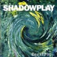 Shadowplay - Eggs and Pop