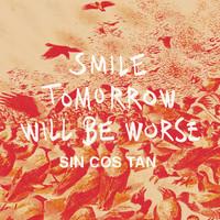 Sin Cos Tan: Smile Tomorrow Will Be Worse