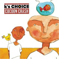 K's Choice: Cocoon Crash