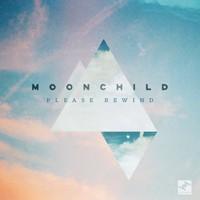 Moonchild: Please rewind