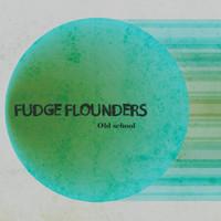 Fudge Flounders: Old School