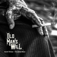 Old Man's Will: Hard Times - Troubled Man