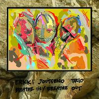 Erkki Joutseno Trio: Breathe In / Breathe Out