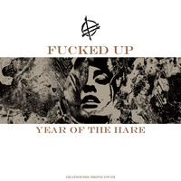 Fucked Up: Year Of The Hare