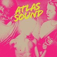 Atlas Sound: Let the blind lead those who see but cannot feel