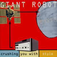 Giant Robot: Crushing you with style