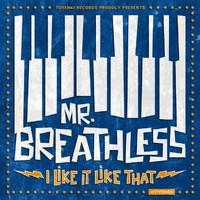 Mr. Breathless: I like it like that