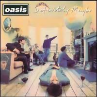 Oasis : Definitely maybe