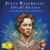 Wainwright, Rufus: Take All My Loves - 9 Shakespeare Sonnets