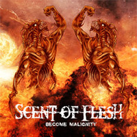 Scent Of Flesh: Become malignity
