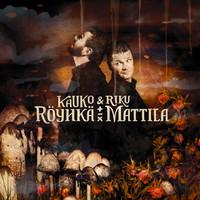 Röyhkä, Kauko: Kauko Röyhkä & Riku Mattila