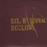 Six By Seven: So Close