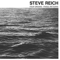 Reich, Steve: Four Organs / Phase Patterns